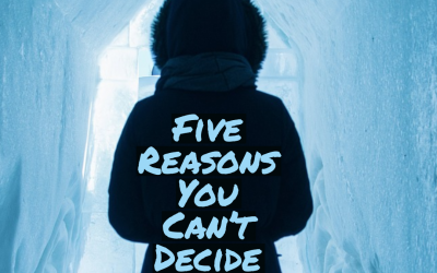 Five causes of indecision – and how to overcome them