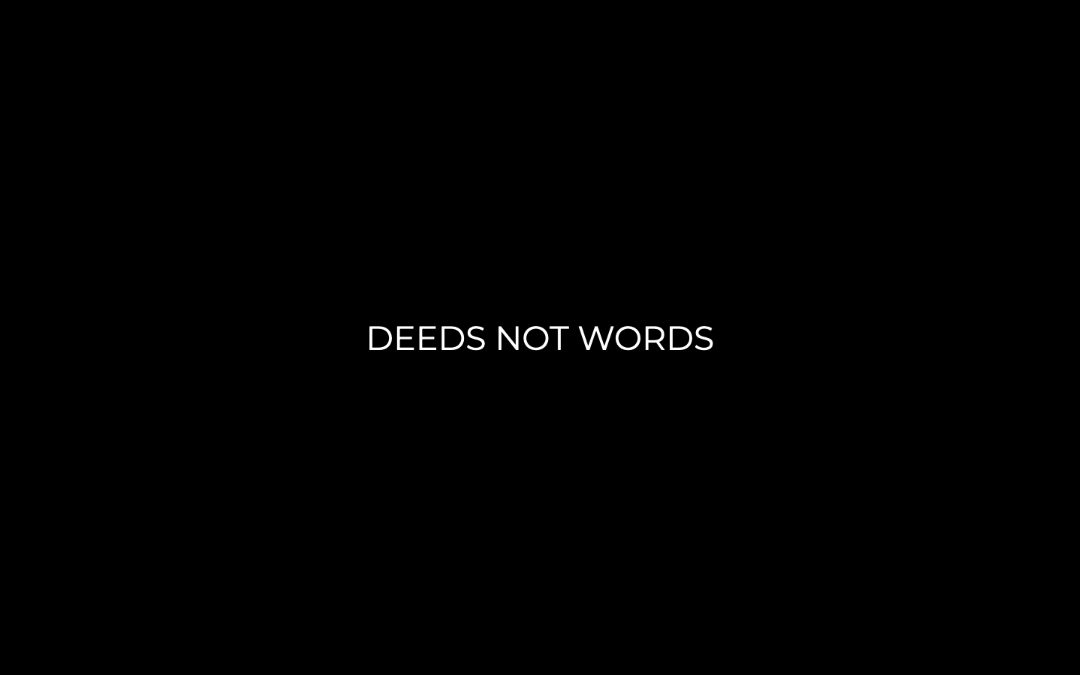 Deeds not words