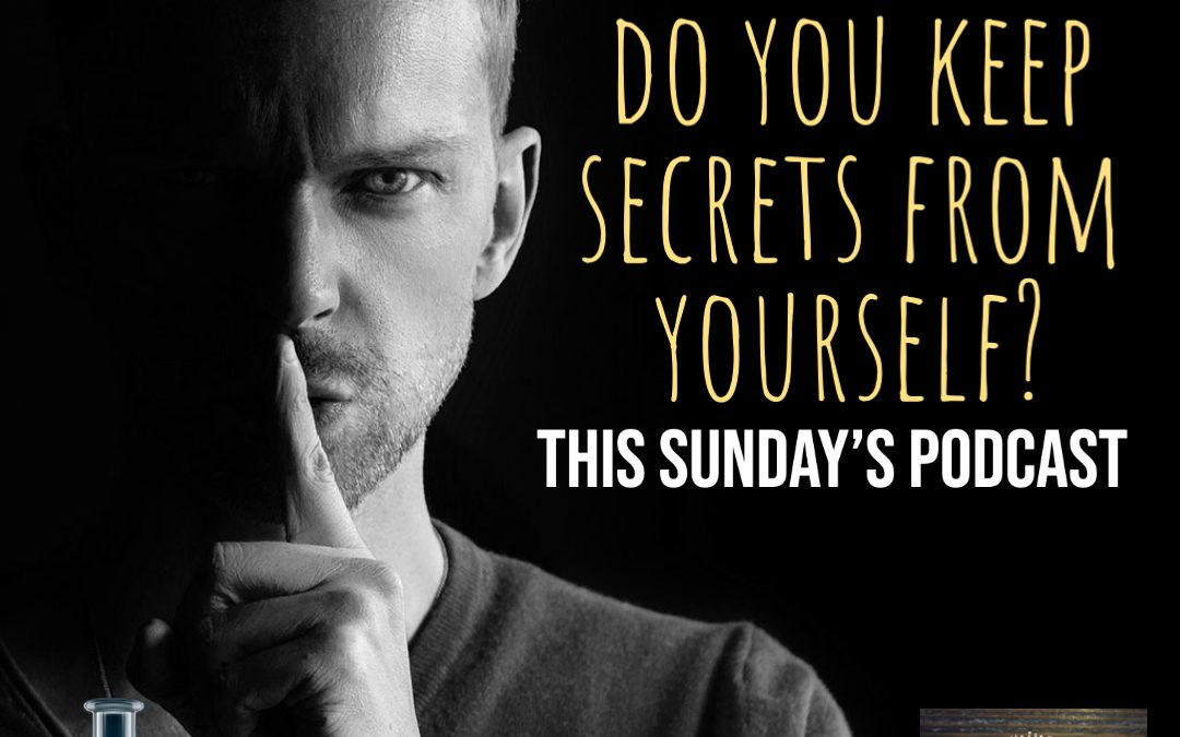 Do you keep secrets…from yourself?